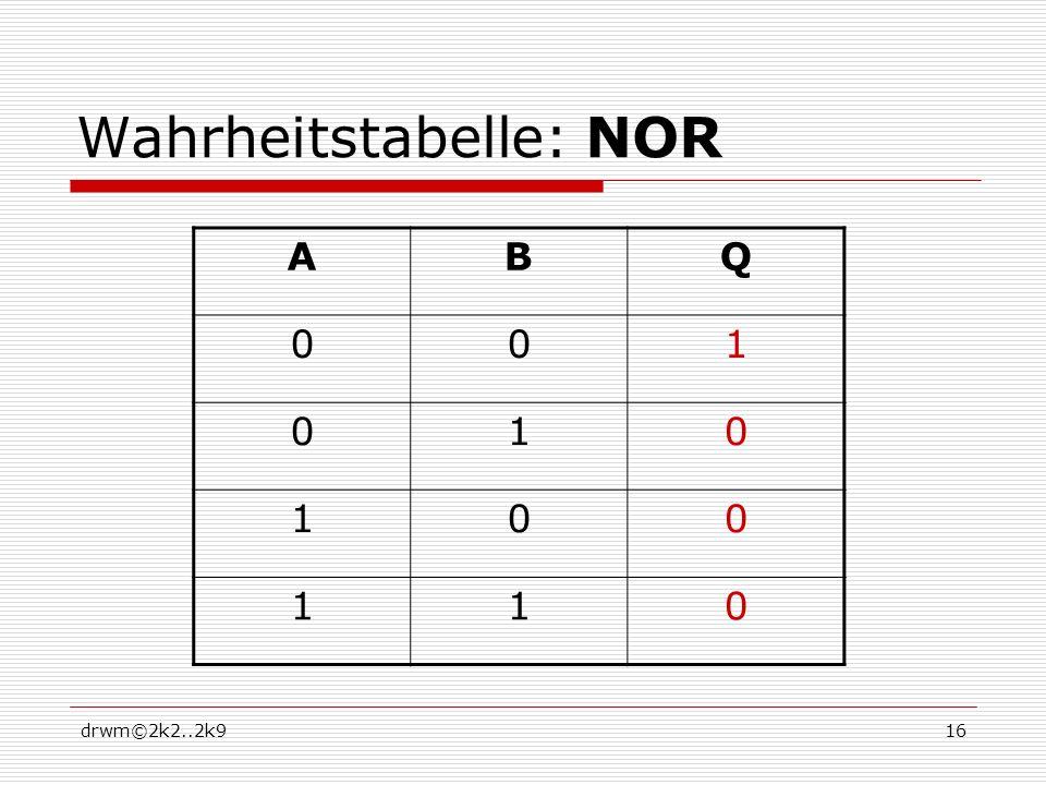 drwm©2k2..2k916 Wahrheitstabelle: NOR ABQ 001 010 100 110