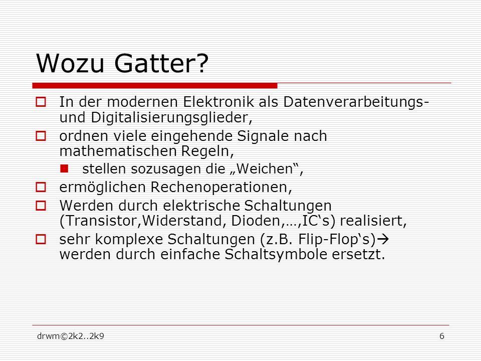 drwm©2k2..2k96 Wozu Gatter? In der modernen Elektronik als Datenverarbeitungs- und Digitalisierungsglieder, ordnen viele eingehende Signale nach mathe