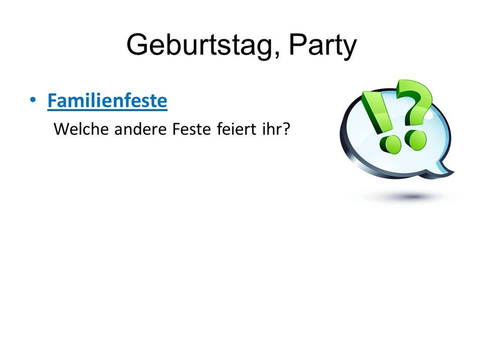 Geburtstag, Party Familienfeste Welche andere Feste feiert ihr?