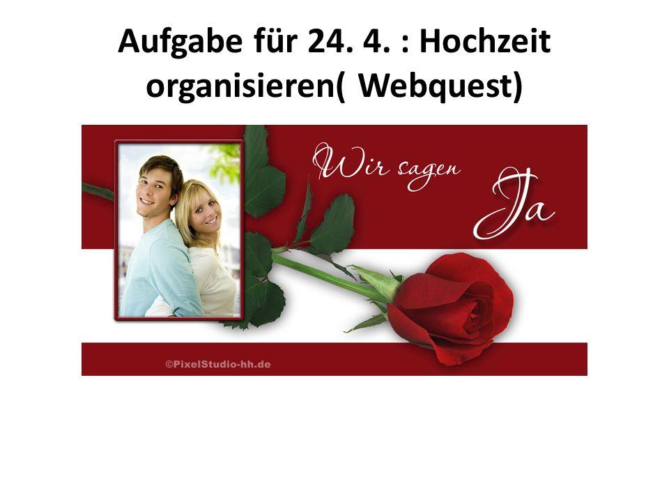 Hochzeit organisieren( Webquest) Arbeitsschritte ein Team, das aus vier Spezialisten besteht, die sich mit folgenden Aufgaben beschäftigen sollen – Kleidung – Location – Menü – Attraktionen – Einladung