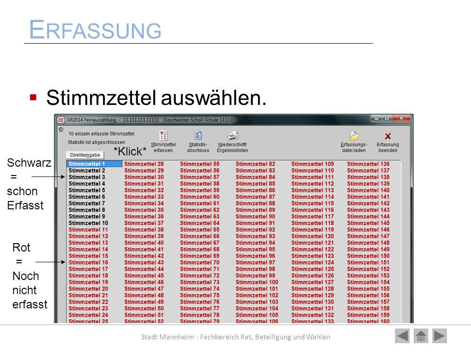 E RFASSUNG Stimmzettel auswählen. Stadt Mannheim - Fachbereich Rat, Beteiligung und Wahlen Schwarz = schon Erfasst Rot = Noch nicht erfasst *Klick*