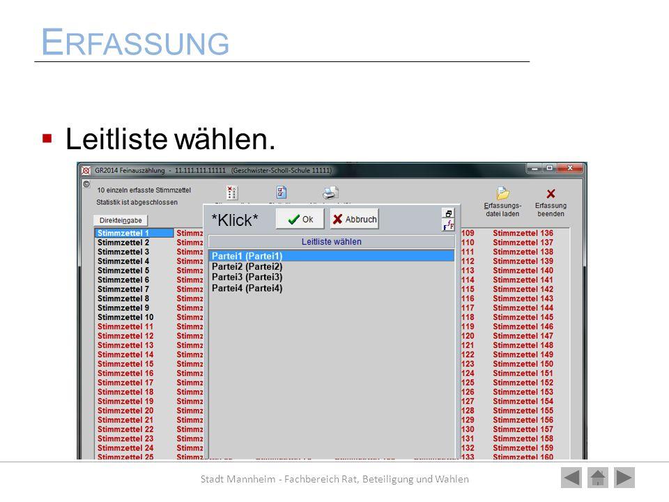 E RFASSUNG Leitliste wählen. Stadt Mannheim - Fachbereich Rat, Beteiligung und Wahlen *Klick*