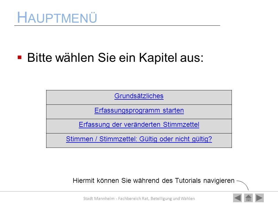 H AUPTMENÜ Bitte wählen Sie ein Kapitel aus: Stadt Mannheim - Fachbereich Rat, Beteiligung und Wahlen Grundsätzliches Erfassungsprogramm starten Erfas