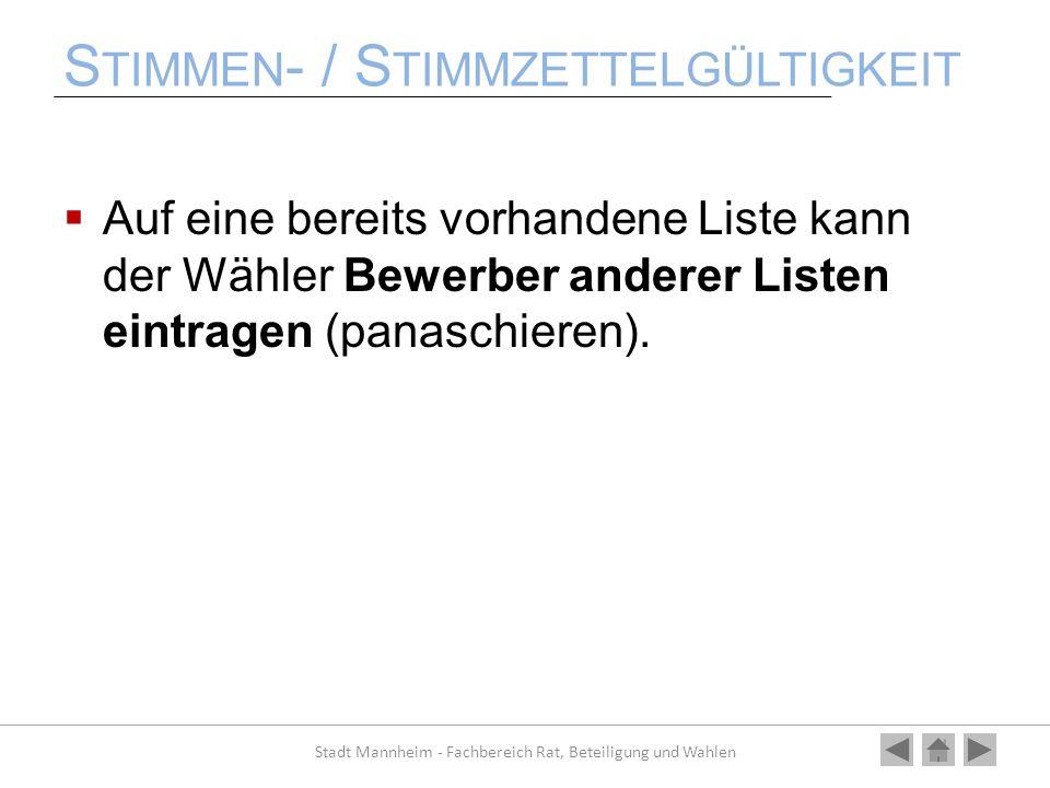 S TIMMEN - / S TIMMZETTELGÜLTIGKEIT Auf eine bereits vorhandene Liste kann der Wähler Bewerber anderer Listen eintragen (panaschieren). Stadt Mannheim
