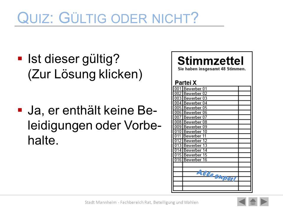 Q UIZ : G ÜLTIG ODER NICHT ? Ist dieser gültig? (Zur Lösung klicken) Ja, er enthält keine Be- leidigungen oder Vorbe- halte. Stadt Mannheim - Fachbere