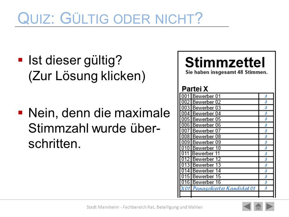 Q UIZ : G ÜLTIG ODER NICHT ? Ist dieser gültig? (Zur Lösung klicken) Nein, denn die maximale Stimmzahl wurde über- schritten. Stadt Mannheim - Fachber