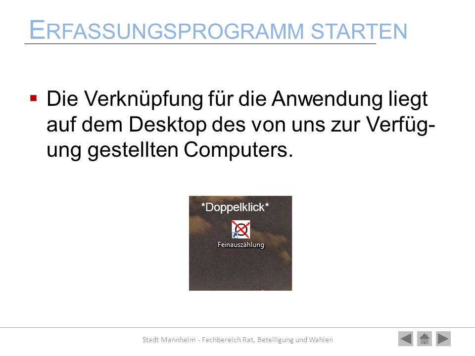 E RFASSUNGSPROGRAMM STARTEN Die Verknüpfung für die Anwendung liegt auf dem Desktop des von uns zur Verfüg- ung gestellten Computers. Stadt Mannheim -