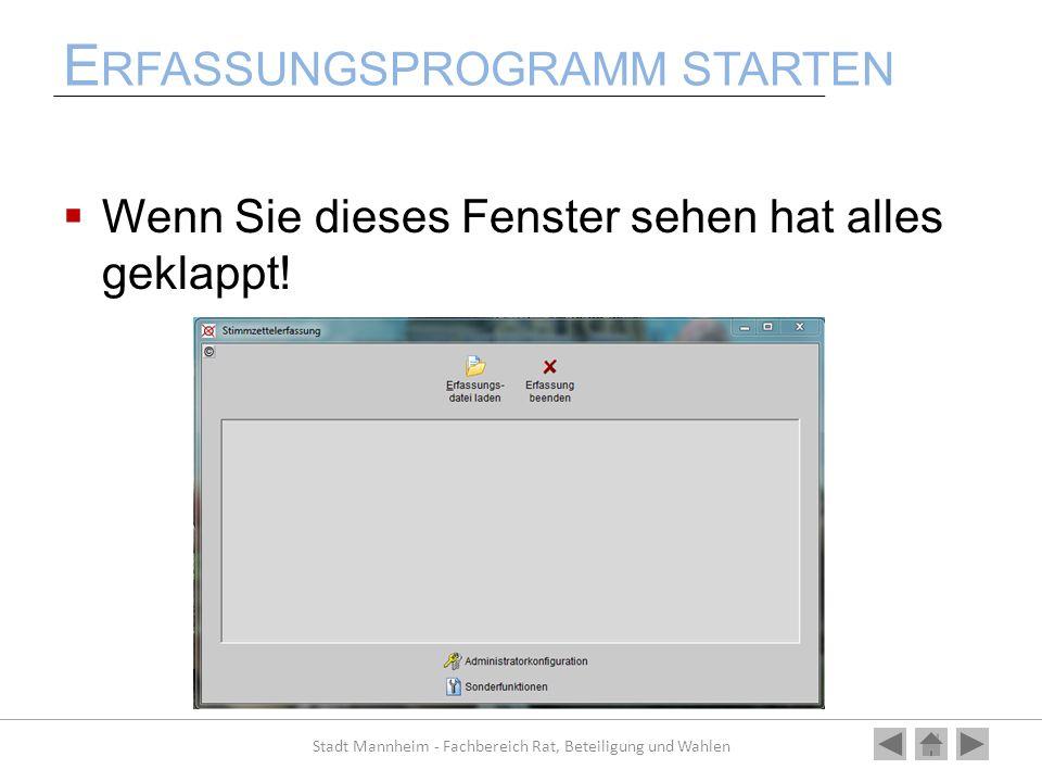 E RFASSUNGSPROGRAMM STARTEN Wenn Sie dieses Fenster sehen hat alles geklappt! Stadt Mannheim - Fachbereich Rat, Beteiligung und Wahlen