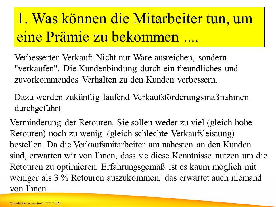 Copyright Peter Schober 0172 75 74 163 Was bringt es.... Fall 3: Filiale Abenhausen. Leistungsschwelle für Prämie: mindestens 72,54 Euro Verkaufsleist