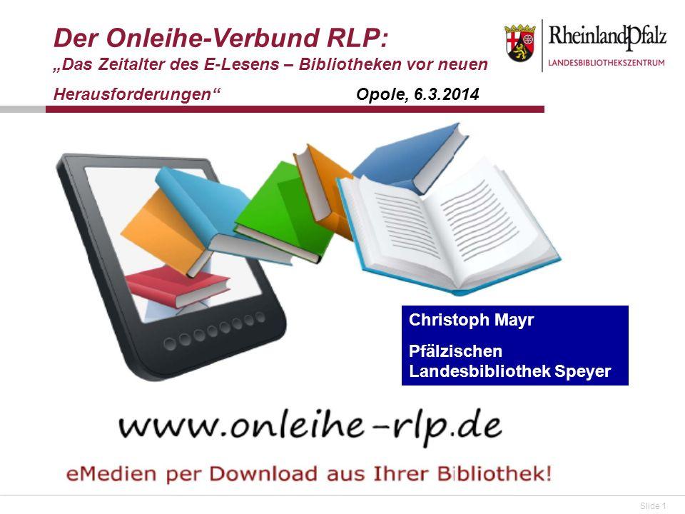 Slide 1 Der Onleihe-Verbund RLP: Das Zeitalter des E-Lesens – Bibliotheken vor neuen Herausforderungen Opole, 6.3.2014 Christoph Mayr Pfälzischen Land