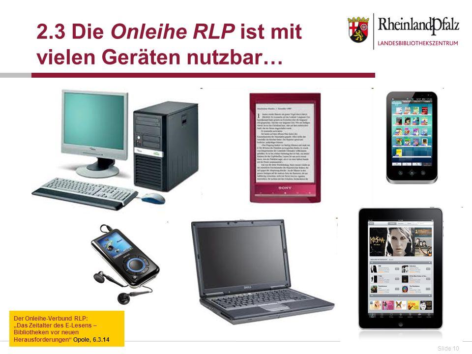 Slide 10 2.3 Die Onleihe RLP ist mit vielen Geräten nutzbar… Der Onleihe-Verbund RLP: Das Zeitalter des E-Lesens – Bibliotheken vor neuen Herausforder