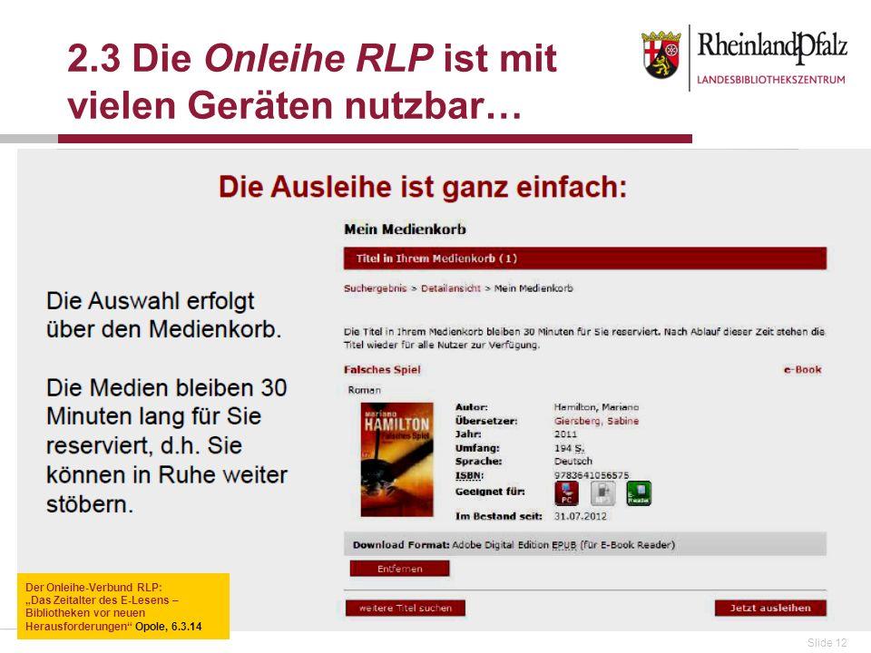 Slide 12 2.3 Die Onleihe RLP ist mit vielen Geräten nutzbar… Der Onleihe-Verbund RLP: Das Zeitalter des E-Lesens – Bibliotheken vor neuen Herausforderungen Opole, 6.3.14