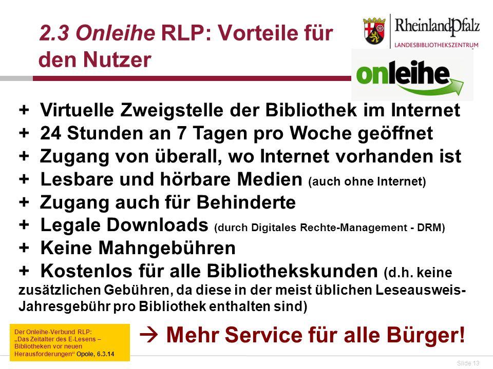 Slide 13 + Virtuelle Zweigstelle der Bibliothek im Internet + 24 Stunden an 7 Tagen pro Woche geöffnet + Zugang von überall, wo Internet vorhanden ist + Lesbare und hörbare Medien (auch ohne Internet) + Zugang auch für Behinderte + Legale Downloads (durch Digitales Rechte-Management - DRM) + Keine Mahngebühren + Kostenlos für alle Bibliothekskunden (d.h.
