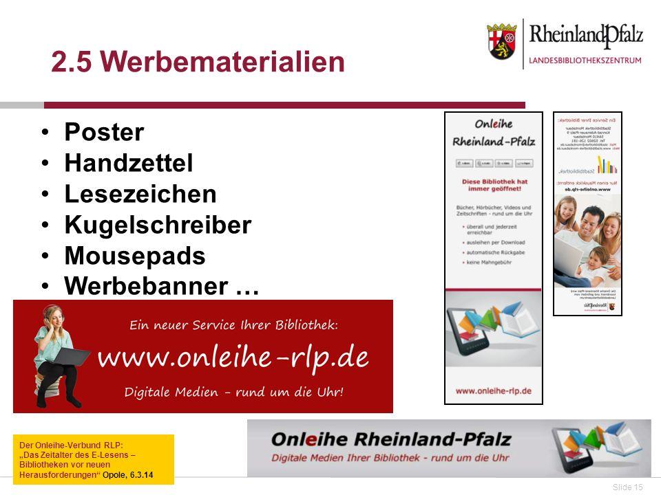 Slide 15 Poster Handzettel Lesezeichen Kugelschreiber Mousepads Werbebanner … 2.5 Werbematerialien Der Onleihe-Verbund RLP: Das Zeitalter des E-Lesens