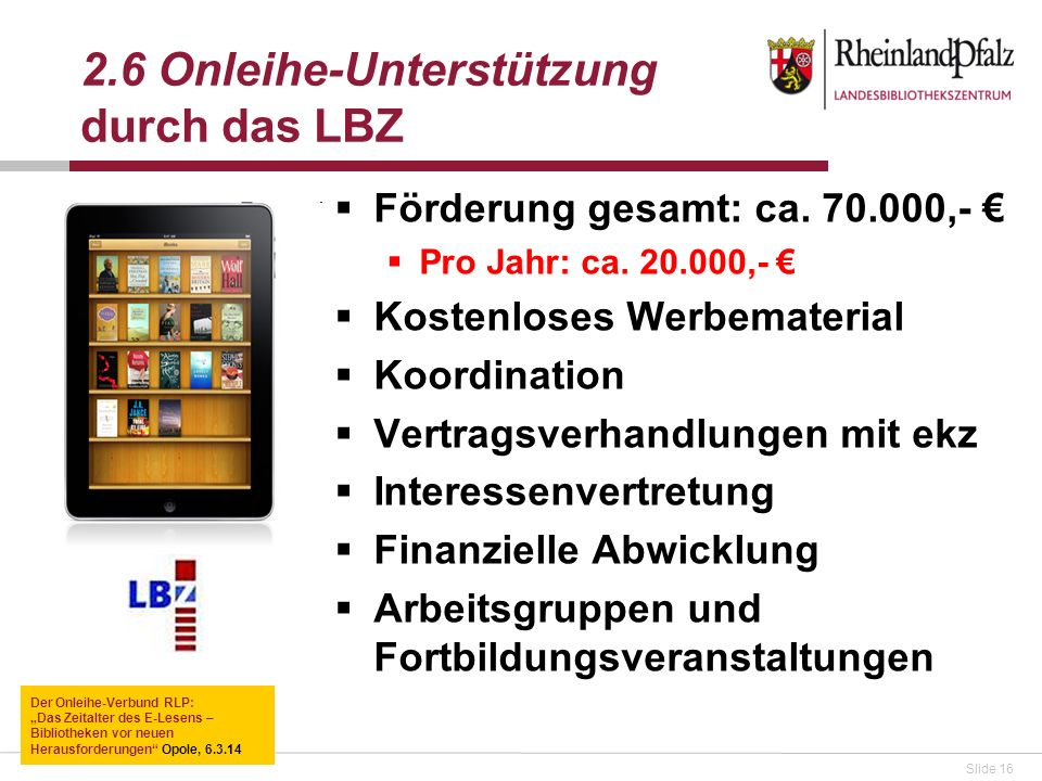 Slide 16 Förderung gesamt: ca. 70.000,- Pro Jahr: ca. 20.000,- Kostenloses Werbematerial Koordination Vertragsverhandlungen mit ekz Interessenvertretu