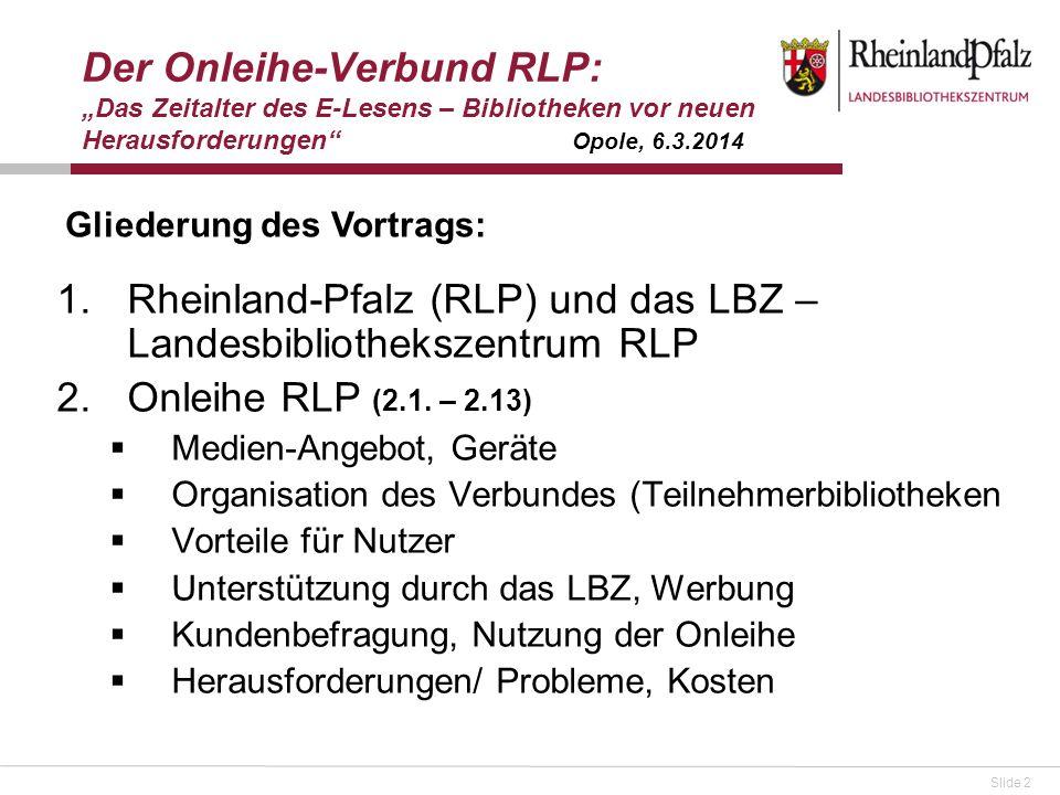 Slide 2 Der Onleihe-Verbund RLP: Das Zeitalter des E-Lesens – Bibliotheken vor neuen Herausforderungen Opole, 6.3.2014 1.Rheinland-Pfalz (RLP) und das LBZ – Landesbibliothekszentrum RLP 2.Onleihe RLP (2.1.