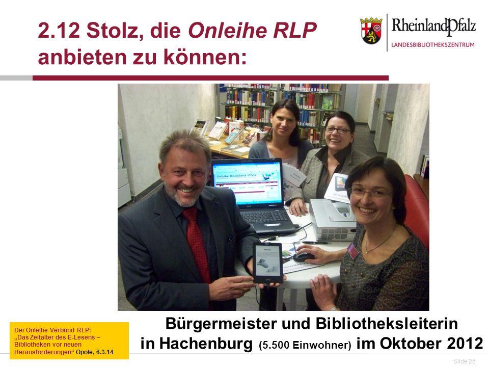 Slide 26 2.12 Stolz, die Onleihe RLP anbieten zu können: Bürgermeister und Bibliotheksleiterin in Hachenburg (5.500 Einwohner) im Oktober 2012 Der Onl