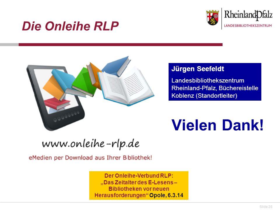 Slide 28 Vielen Dank! Die Onleihe RLP Der Onleihe-Verbund RLP: Das Zeitalter des E-Lesens – Bibliotheken vor neuen Herausforderungen Opole, 6.3.14 Jür