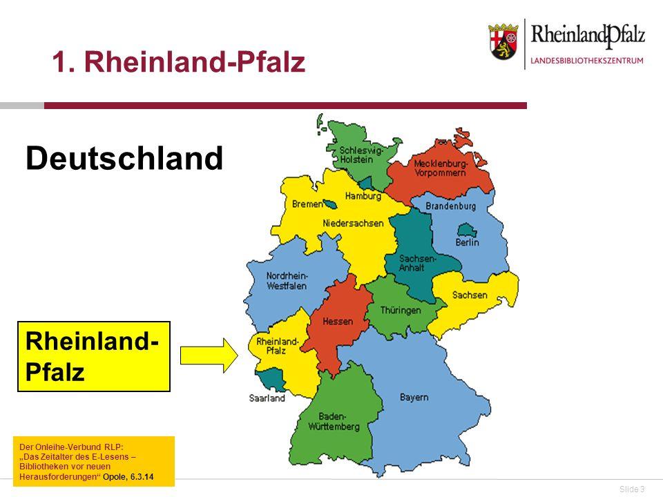 Slide 3 1. Rheinland-Pfalz Deutschland Rheinland- Pfalz Der Onleihe-Verbund RLP: Das Zeitalter des E-Lesens – Bibliotheken vor neuen Herausforderungen