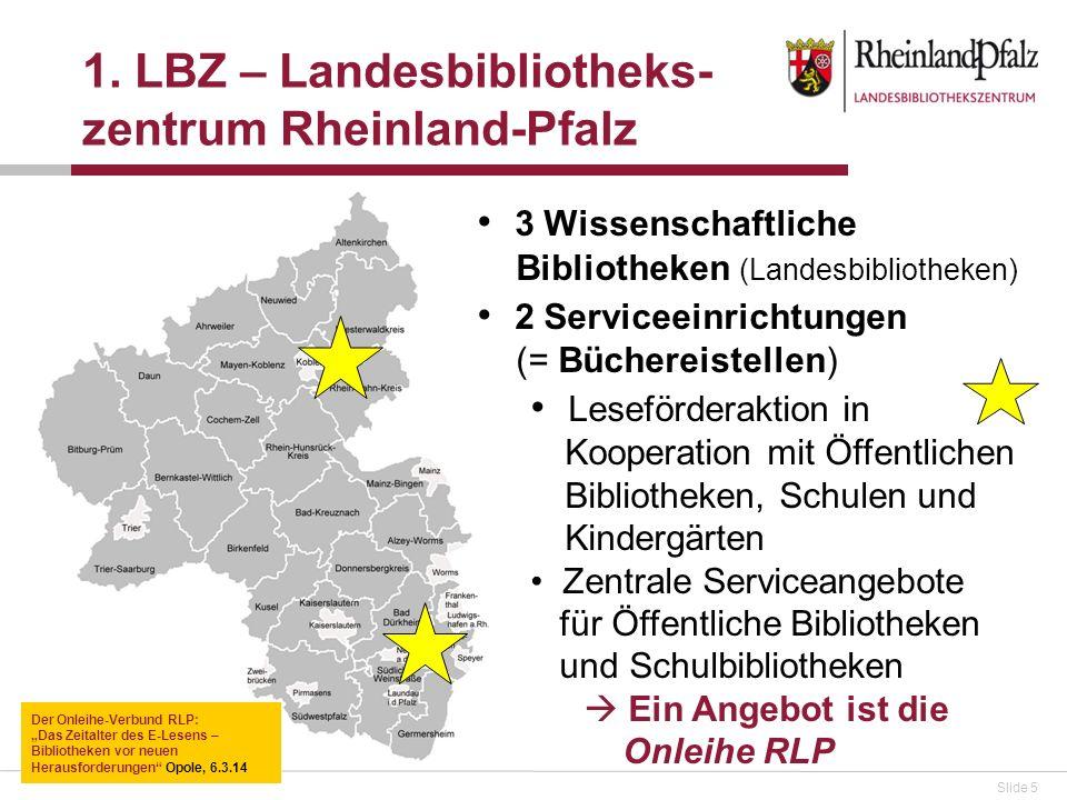 Slide 5 1. LBZ – Landesbibliotheks- zentrum Rheinland-Pfalz 3 Wissenschaftliche Bibliotheken (Landesbibliotheken) 2 Serviceeinrichtungen (= Büchereist