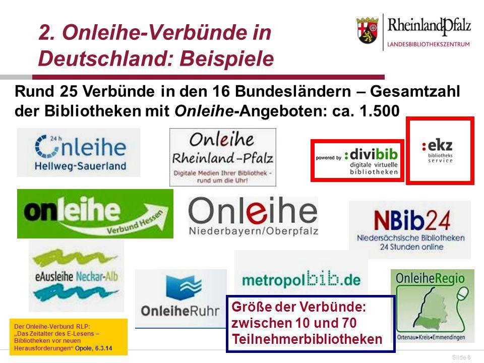 Slide 6 2. Onleihe-Verbünde in Deutschland: Beispiele Rund 25 Verbünde in den 16 Bundesländern – Gesamtzahl der Bibliotheken mit Onleihe-Angeboten: ca