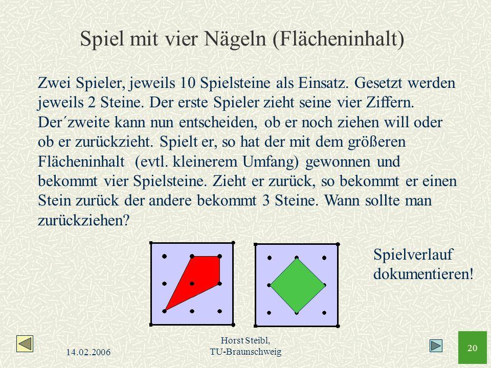 14.02.2006 Horst Steibl, TU-Braunschweig 20 Spiel mit vier Nägeln (Flächeninhalt) Zwei Spieler, jeweils 10 Spielsteine als Einsatz. Gesetzt werden jew