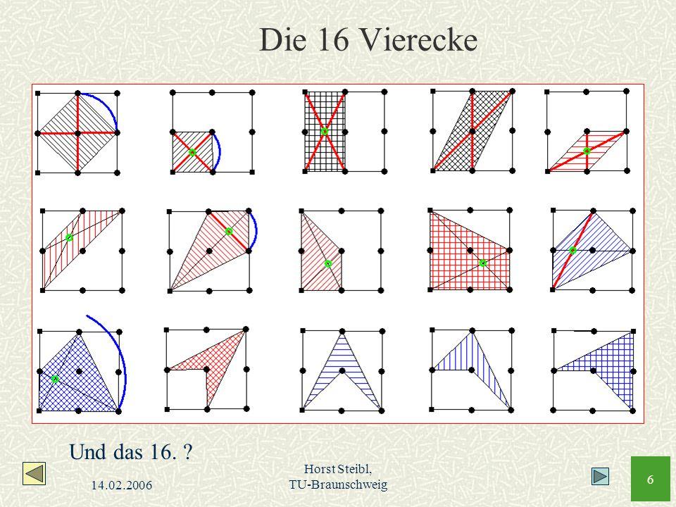 14.02.2006 Horst Steibl, TU-Braunschweig 6 Die 16 Vierecke Und das 16. ?