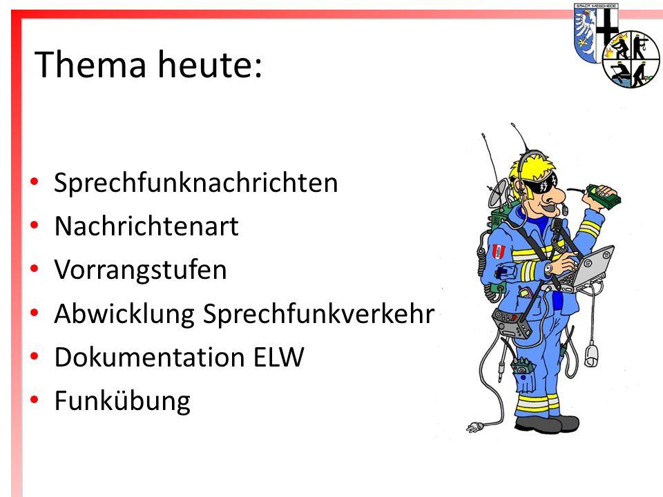 Freiwillige Feuerwehr Meschede Thema heute: Sprechfunknachrichten Nachrichtenart Vorrangstufen Abwicklung Sprechfunkverkehr Dokumentation ELW Funkübun