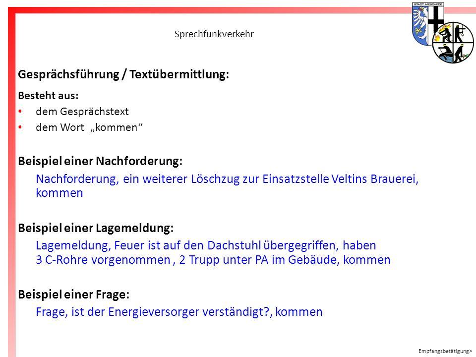 Freiwillige Feuerwehr Meschede Sprechfunkverkehr Gesprächsführung / Textübermittlung: Besteht aus: dem Gesprächstext dem Wort kommen Beispiel einer Na
