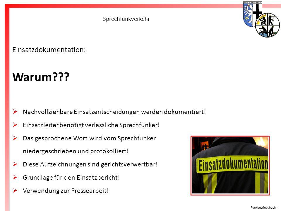 Freiwillige Feuerwehr Meschede Sprechfunkverkehr Einsatzdokumentation: Warum??? Nachvollziehbare Einsatzentscheidungen werden dokumentiert! Einsatzlei