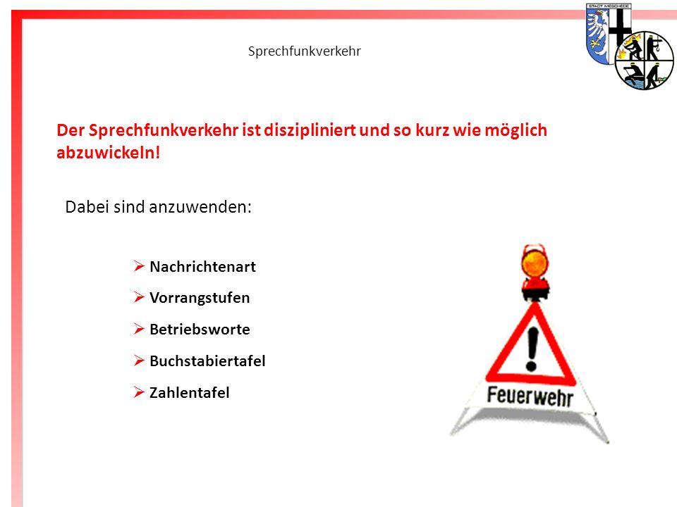 Freiwillige Feuerwehr Meschede Sprechfunkverkehr Der Sprechfunkverkehr ist diszipliniert und so kurz wie möglich abzuwickeln! Dabei sind anzuwenden: N
