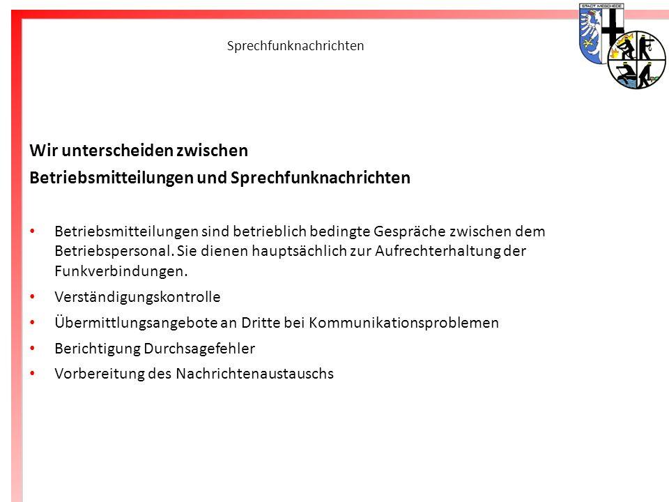 Freiwillige Feuerwehr Meschede Sprechfunknachrichten Wir unterscheiden zwischen Betriebsmitteilungen und Sprechfunknachrichten Betriebsmitteilungen si