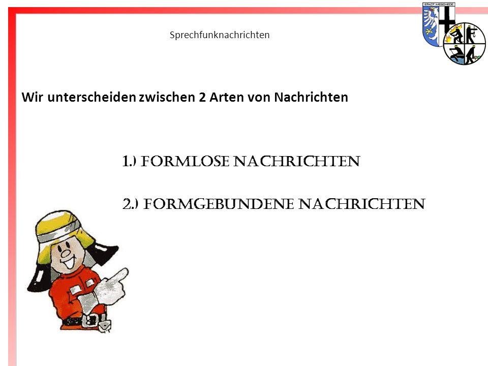 Freiwillige Feuerwehr Meschede Sprechfunknachrichten Wir unterscheiden zwischen 2 Arten von Nachrichten 1.) Formlose Nachrichten 2.) Formgebundene Nac