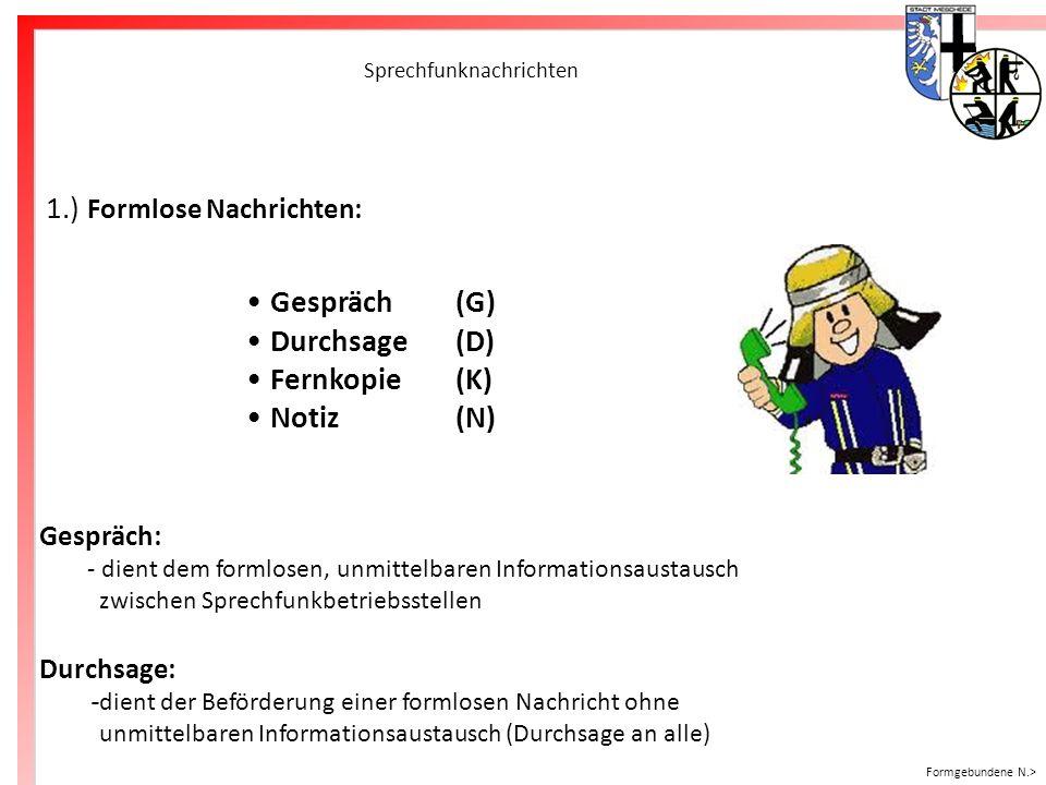 Freiwillige Feuerwehr Meschede Sprechfunknachrichten 1.) Formlose Nachrichten: Gespräch(G) Durchsage(D) Fernkopie(K) Notiz(N) Gespräch: - dient dem fo