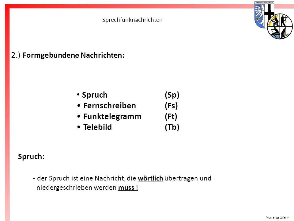 Freiwillige Feuerwehr Meschede Sprechfunknachrichten 2.) Formgebundene Nachrichten: Spruch(Sp) Fernschreiben(Fs) Funktelegramm(Ft) Telebild(Tb) Spruch