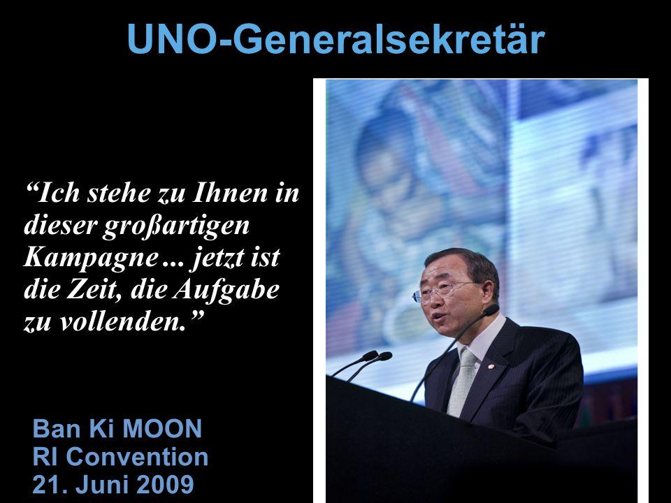 Ich stehe zu Ihnen in dieser großartigen Kampagne... jetzt ist die Zeit, die Aufgabe zu vollenden. Ban Ki MOON RI Convention 21. Juni 2009 UNO-General