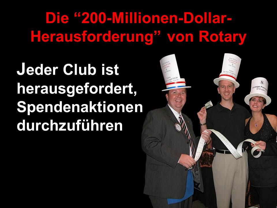 J eder Club ist herausgefordert, Spendenaktionen durchzuführen Die 200-Millionen-Dollar- Herausforderung von Rotary