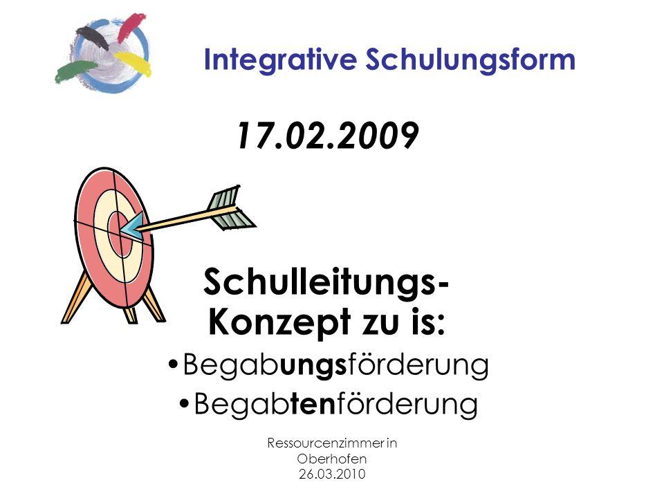 Ressourcenzimmer in Oberhofen 26.03.2010 Integrative Schulungsform 17.02.2009 Schulleitungs- Konzept zu is: Begab ungs förderung Begab ten förderung