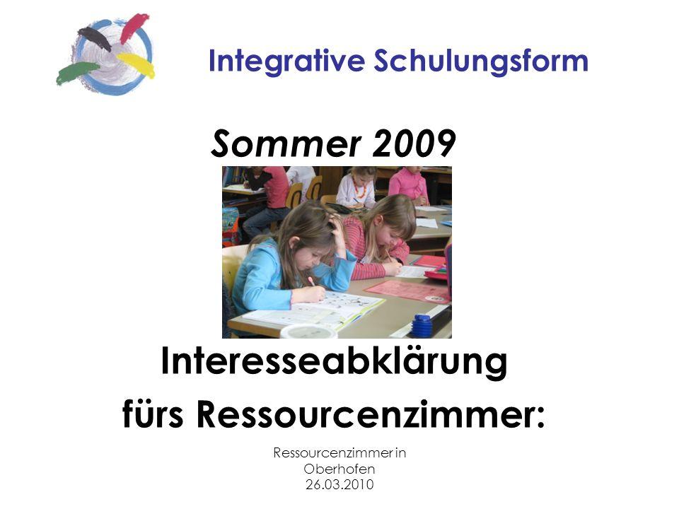 Ressourcenzimmer in Oberhofen 26.03.2010 Integrative Schulungsform Sommer 2009 Interesseabklärung fürs Ressourcenzimmer: