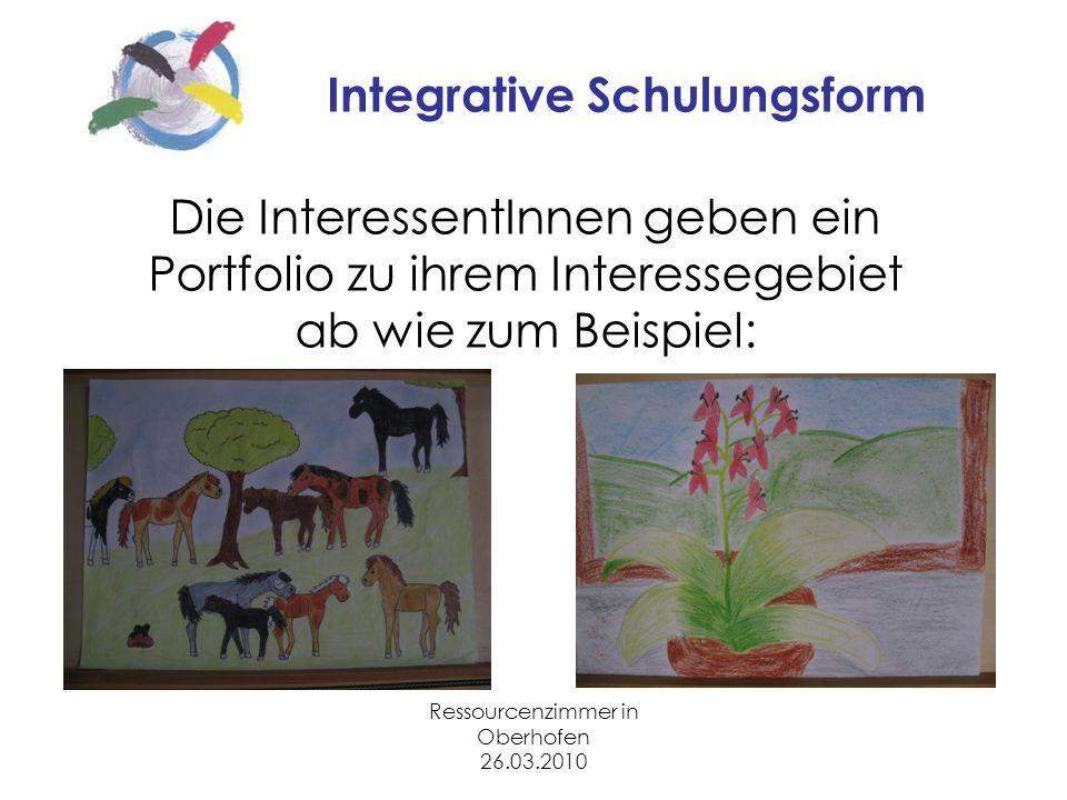 Ressourcenzimmer in Oberhofen 26.03.2010 Integrative Schulungsform Die InteressentInnen geben ein Portfolio zu ihrem Interessegebiet ab wie zum Beispiel: