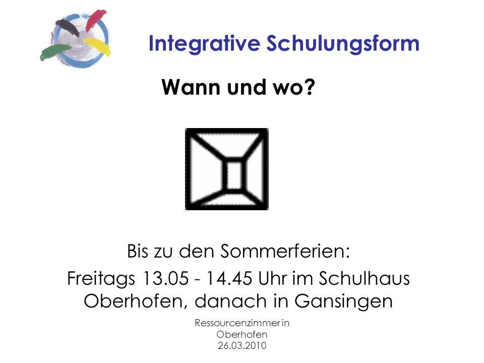 Ressourcenzimmer in Oberhofen 26.03.2010 Integrative Schulungsform Wann und wo.