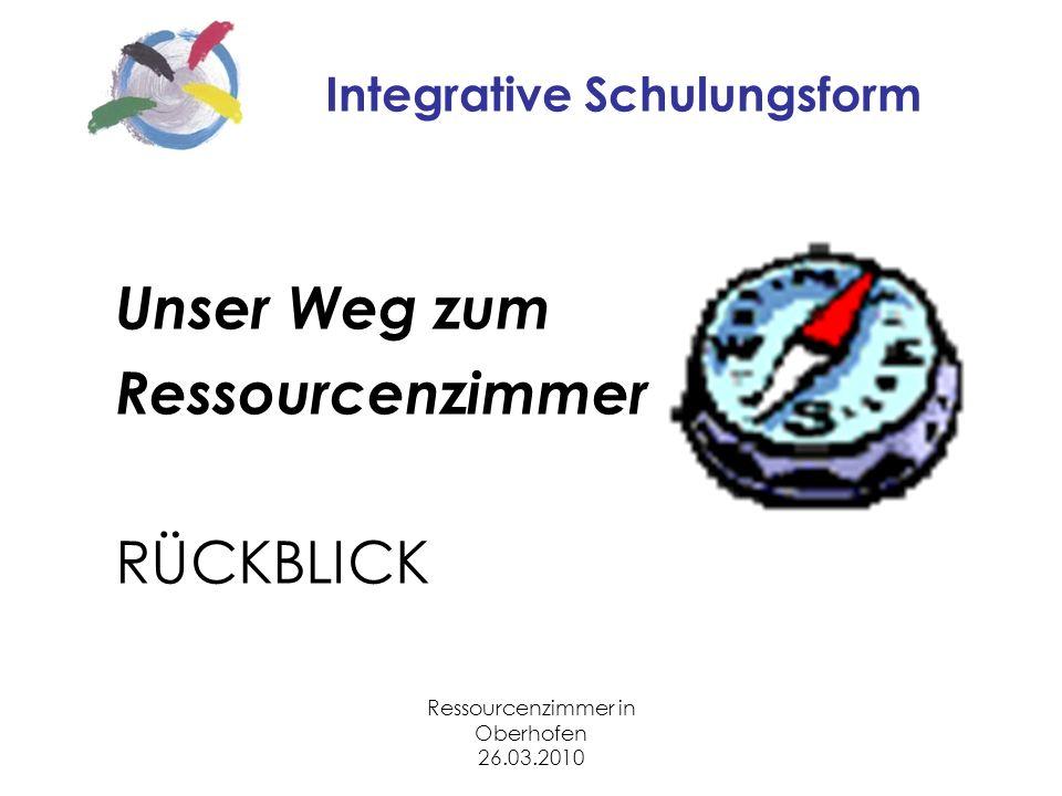 Ressourcenzimmer in Oberhofen 26.03.2010 Integrative Schulungsform Unser Weg zum Ressourcenzimmer RÜCKBLICK