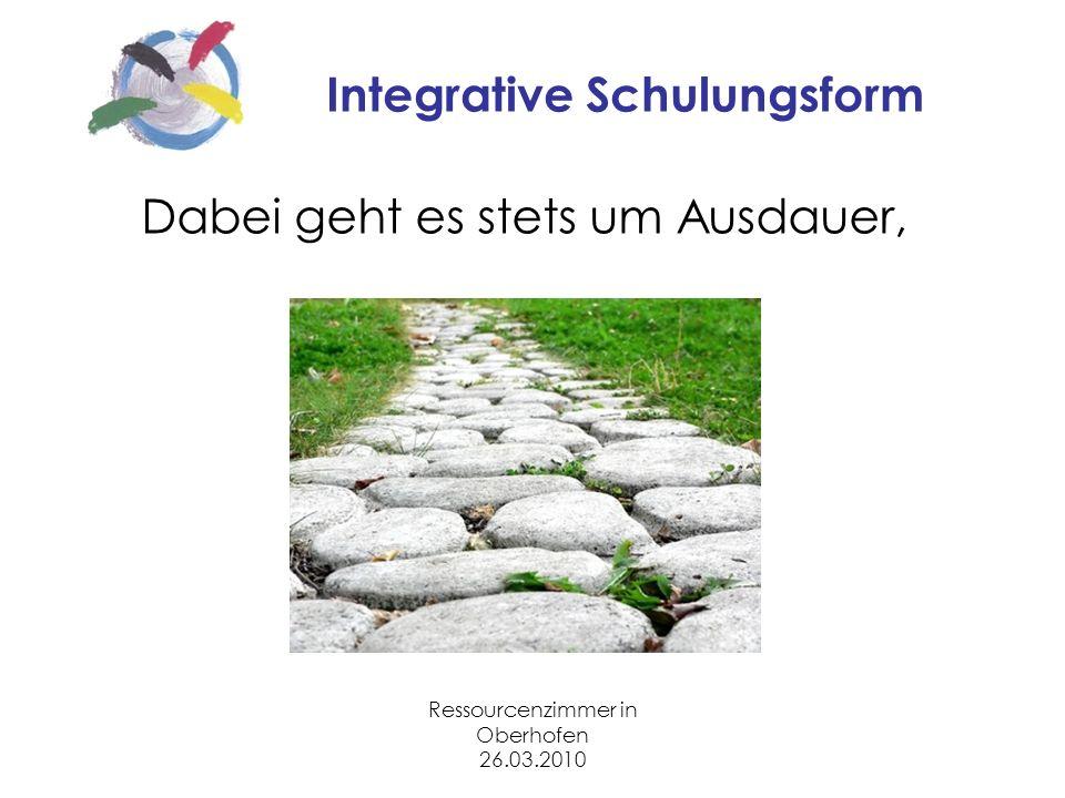 Ressourcenzimmer in Oberhofen 26.03.2010 Integrative Schulungsform Dabei geht es stets um Ausdauer,