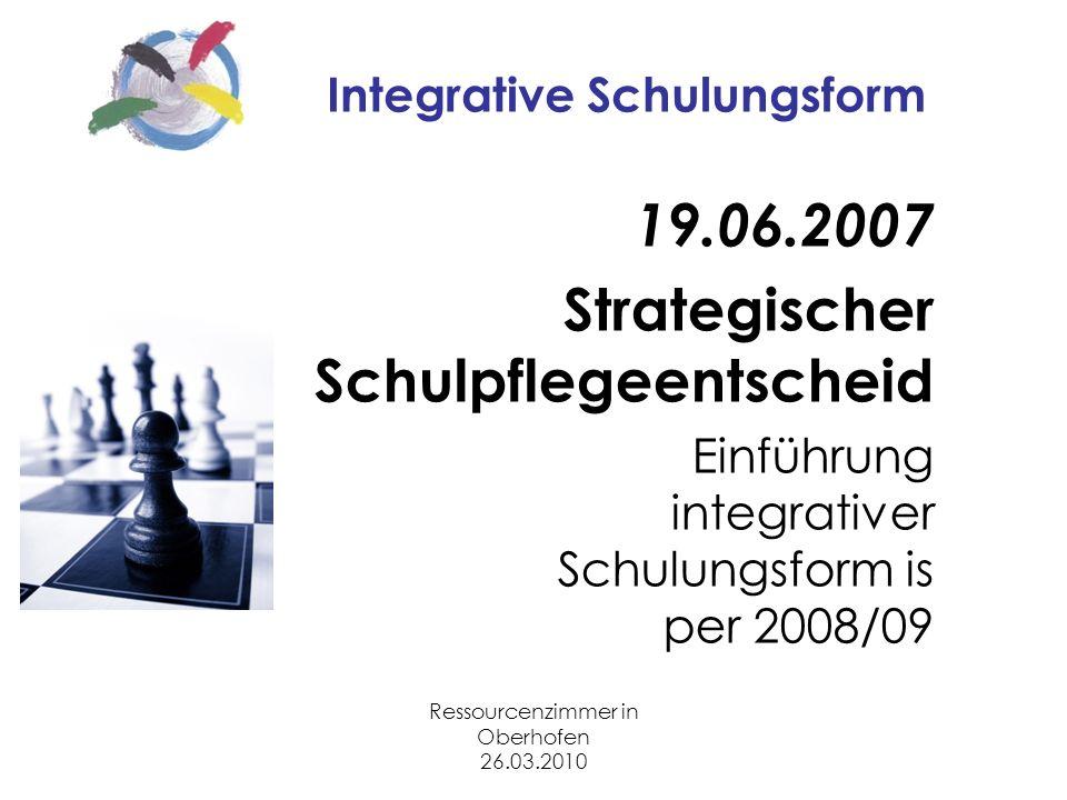 Ressourcenzimmer in Oberhofen 26.03.2010 Integrative Schulungsform 19.06.2007 Strategischer Schulpflegeentscheid Einführung integrativer Schulungsform is per 2008/09