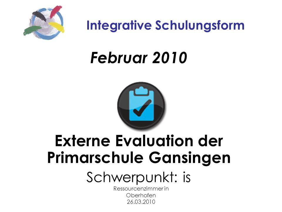 Ressourcenzimmer in Oberhofen 26.03.2010 Integrative Schulungsform Februar 2010 Externe Evaluation der Primarschule Gansingen Schwerpunkt: is