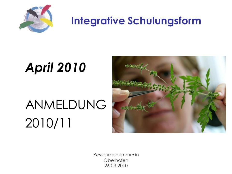 Ressourcenzimmer in Oberhofen 26.03.2010 Integrative Schulungsform April 2010 ANMELDUNG 2010/11