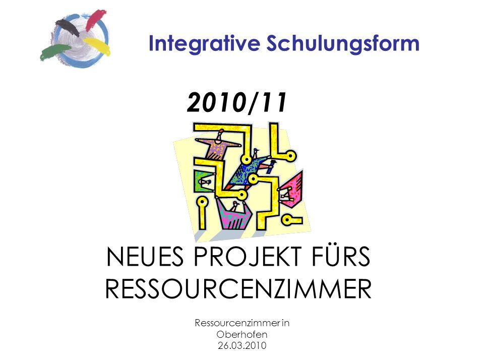 Ressourcenzimmer in Oberhofen 26.03.2010 Integrative Schulungsform 2010/11 NEUES PROJEKT FÜRS RESSOURCENZIMMER