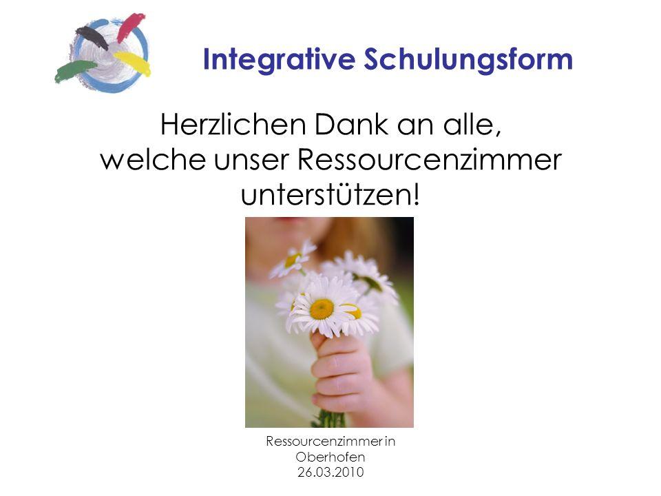 Ressourcenzimmer in Oberhofen 26.03.2010 Integrative Schulungsform Herzlichen Dank an alle, welche unser Ressourcenzimmer unterstützen!