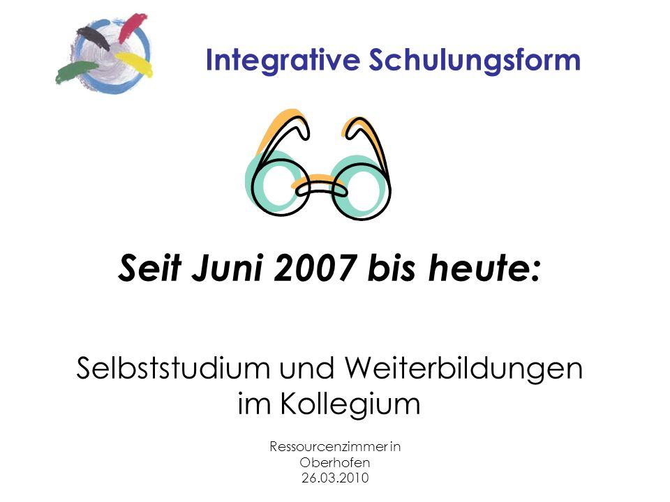 Ressourcenzimmer in Oberhofen 26.03.2010 Integrative Schulungsform Seit Juni 2007 bis heute: Selbststudium und Weiterbildungen im Kollegium