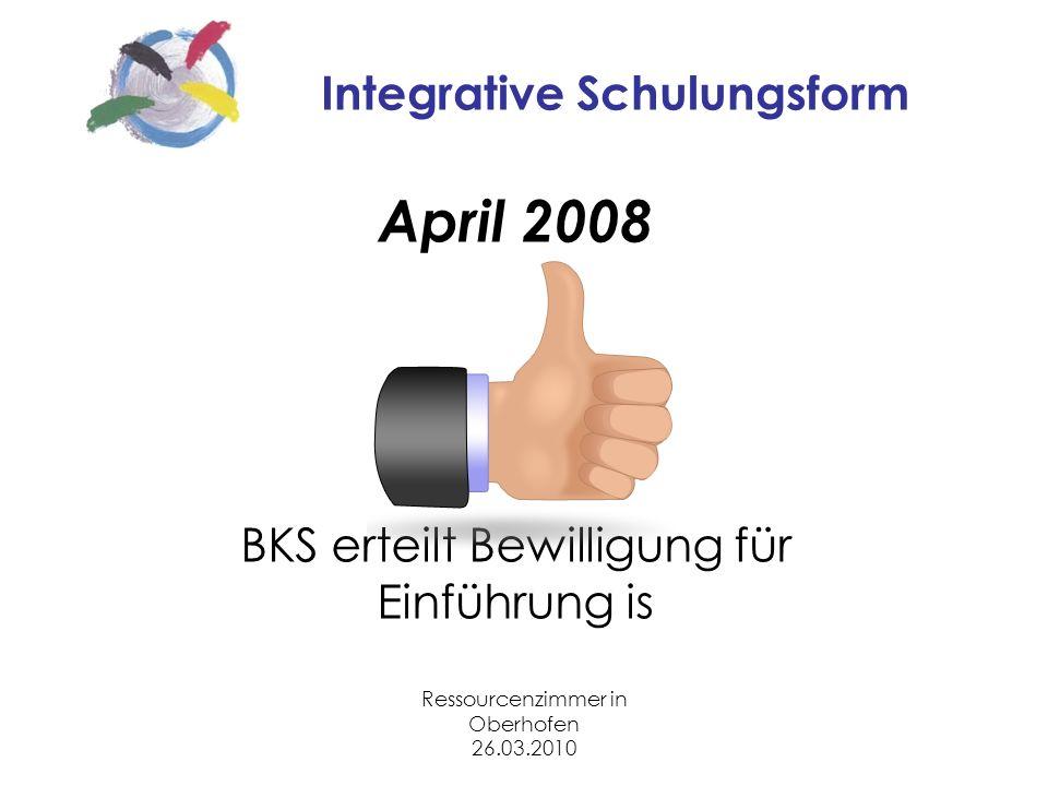 Ressourcenzimmer in Oberhofen 26.03.2010 Integrative Schulungsform April 2008 BKS erteilt Bewilligung für Einführung is